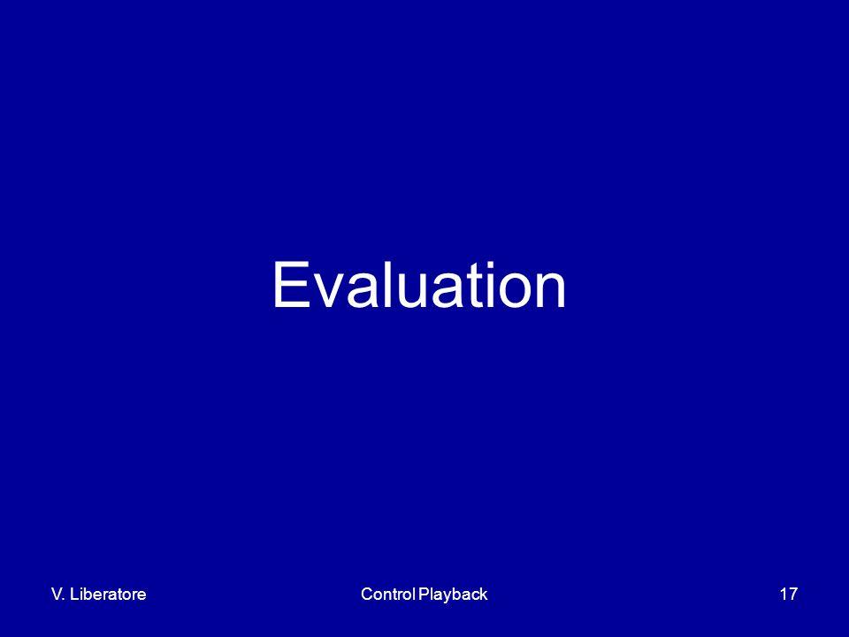 V. LiberatoreControl Playback17 Evaluation