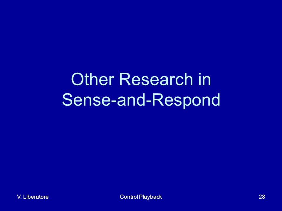 V. LiberatoreControl Playback28 Other Research in Sense-and-Respond