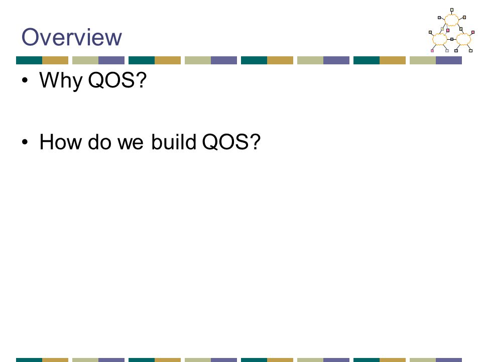 Overview Why QOS How do we build QOS