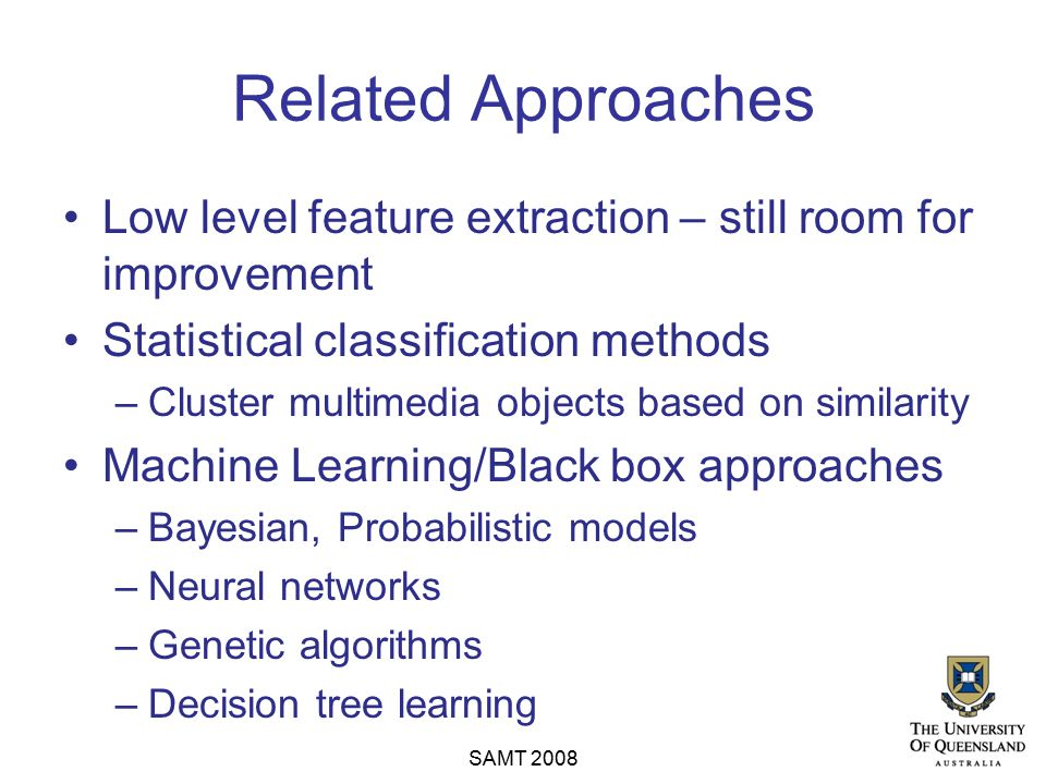 Related Approaches Low level feature extraction – still room for improvement Statistical classification methods –Cluster multimedia objects based on s