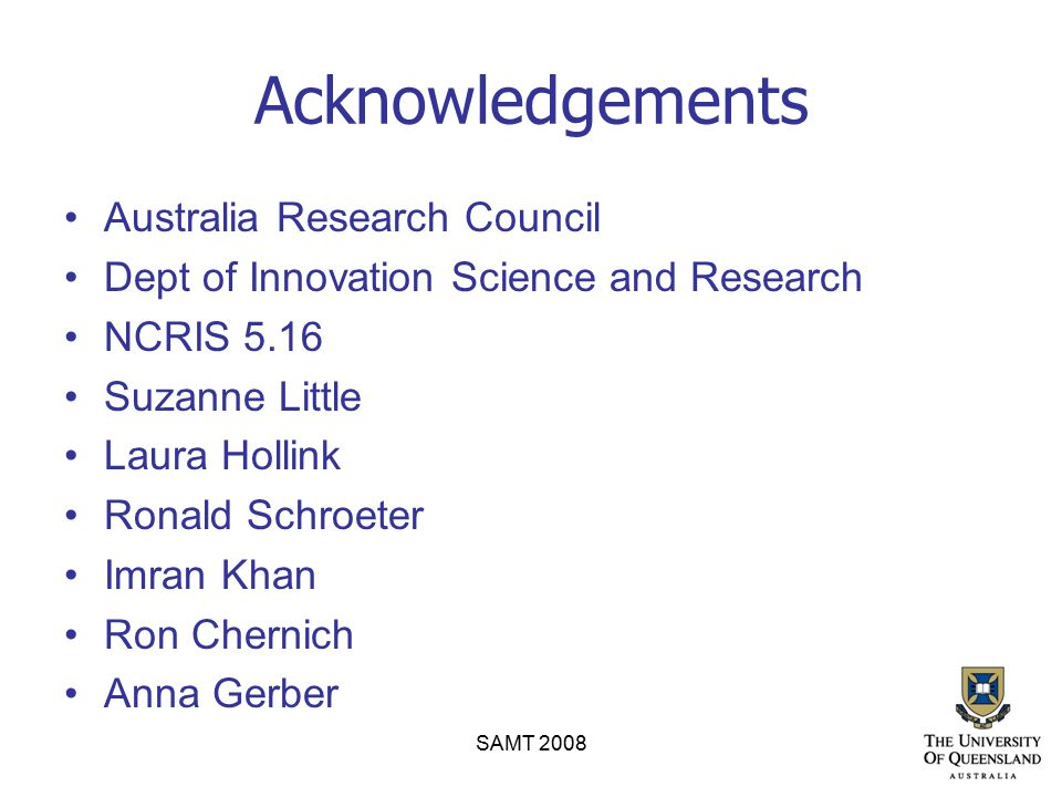 Acknowledgements Australia Research Council Dept of Innovation Science and Research NCRIS 5.16 Suzanne Little Laura Hollink Ronald Schroeter Imran Khan Ron Chernich Anna Gerber SAMT 2008