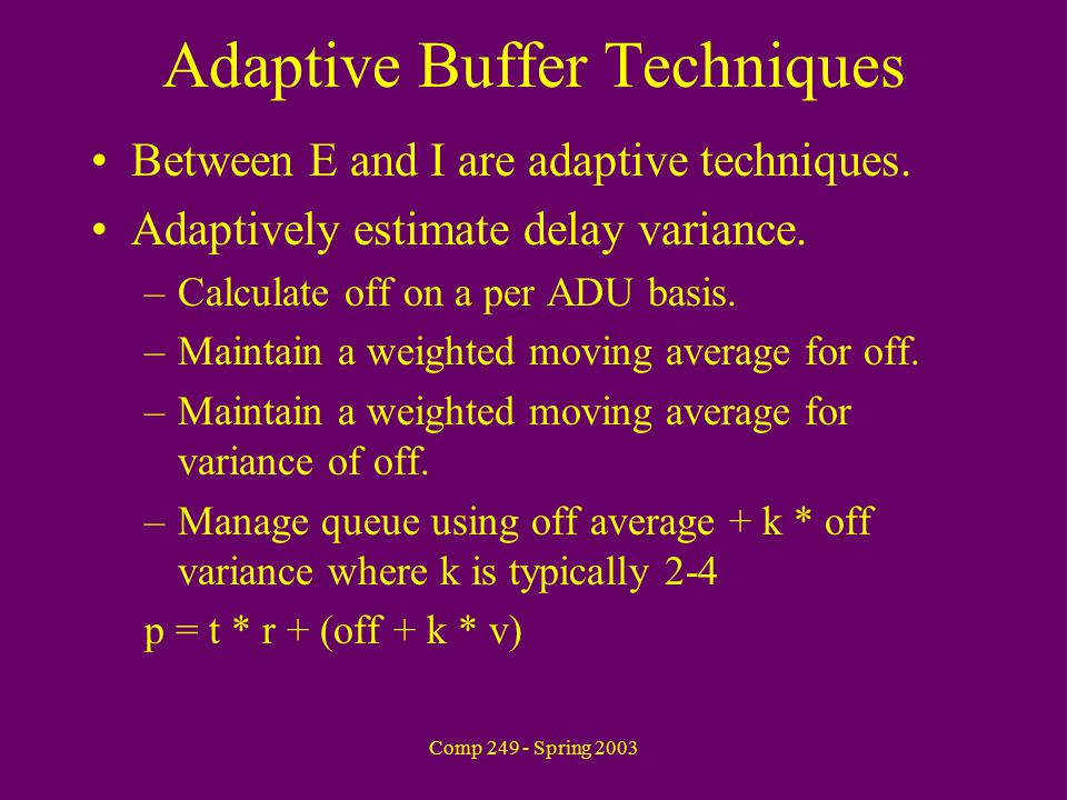 Comp 249 - Spring 2003 Adaptive Buffer Techniques Between E and I are adaptive techniques.