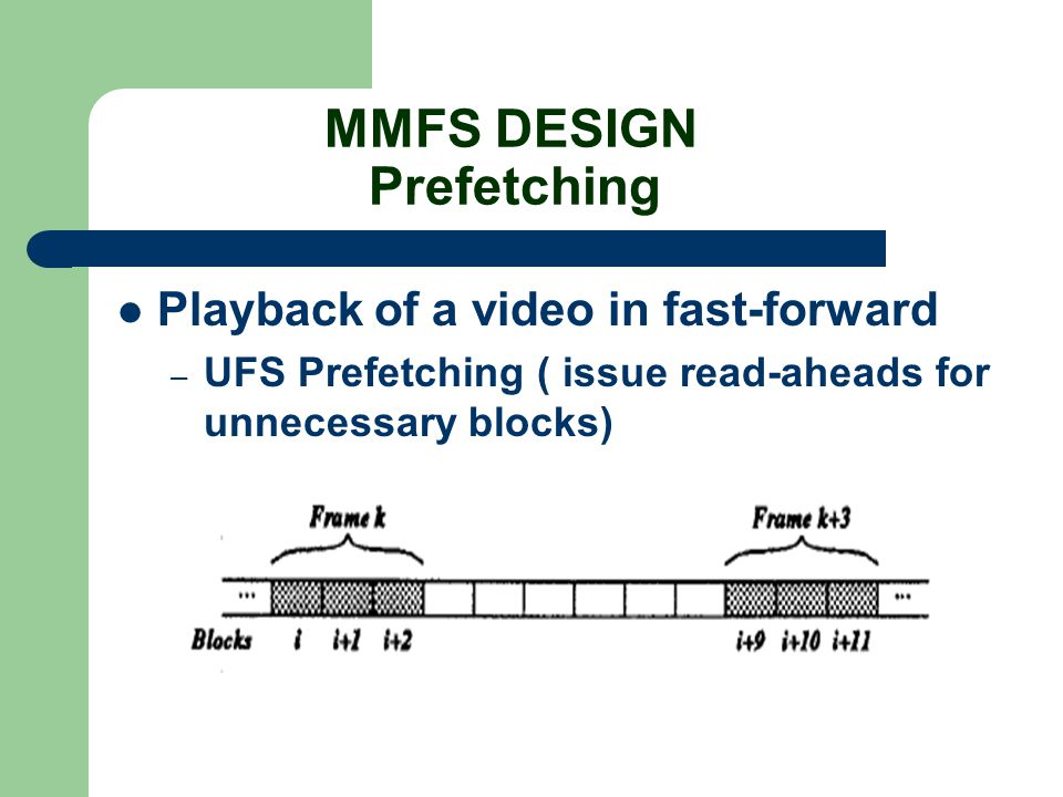 MMFS DESIGN Prefetching Playback of a video in fast-forward – UFS Prefetching ( issue read-aheads for unnecessary blocks)