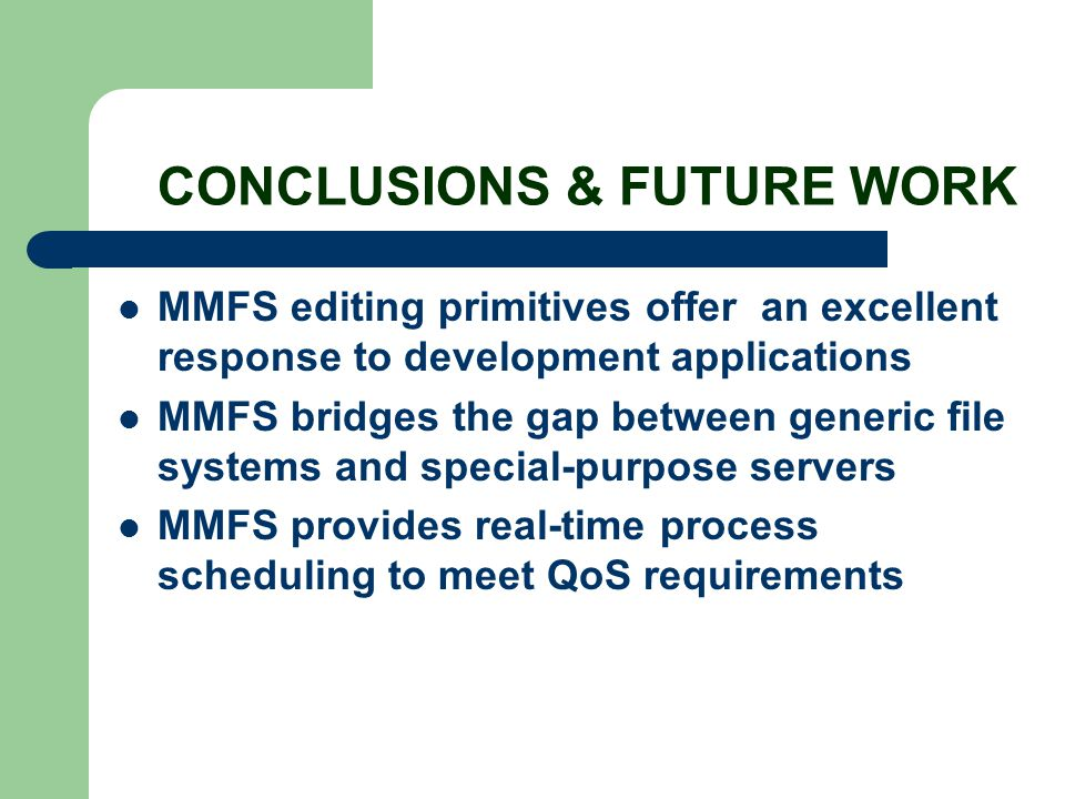 CONCLUSIONS & FUTURE WORK MMFS editing primitives offer an excellent response to development applications MMFS bridges the gap between generic file sy