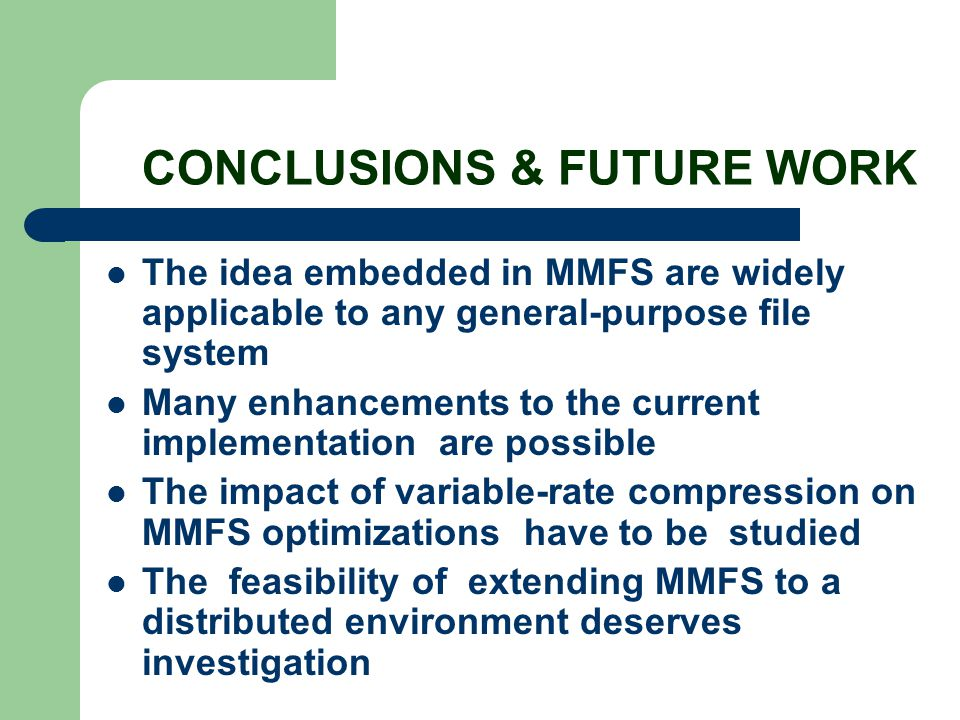 CONCLUSIONS & FUTURE WORK The idea embedded in MMFS are widely applicable to any general-purpose file system Many enhancements to the current implemen