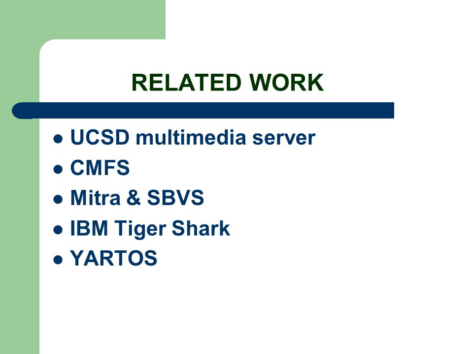 RELATED WORK UCSD multimedia server CMFS Mitra & SBVS IBM Tiger Shark YARTOS