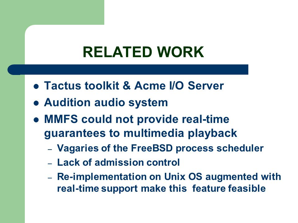 RELATED WORK Tactus toolkit & Acme I/O Server Audition audio system MMFS could not provide real-time guarantees to multimedia playback – Vagaries of t