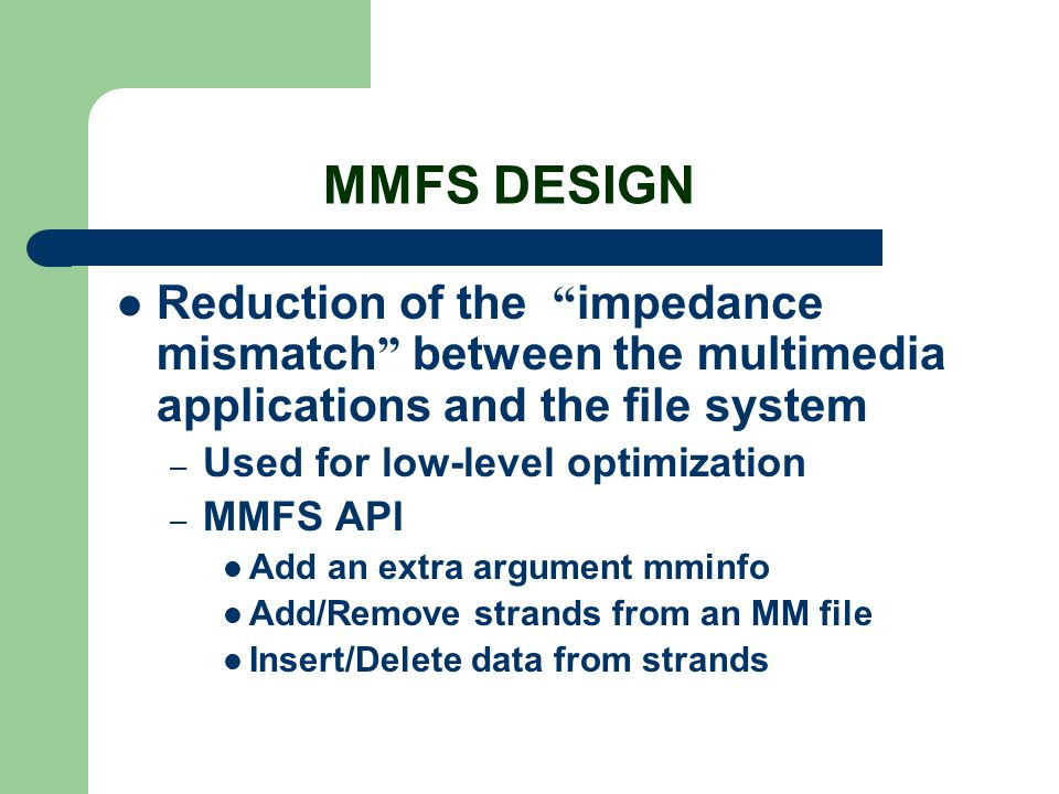 "MMFS DESIGN Reduction of the "" impedance mismatch "" between the multimedia applications and the file system – Used for low-level optimization – MMFS A"