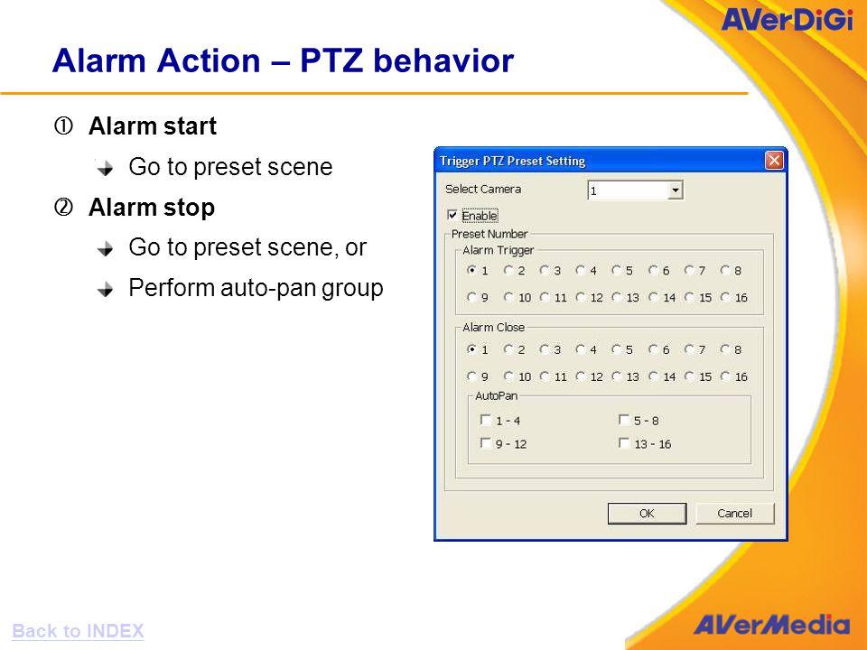 Alarm Action – PTZ behavior Alarm start Go to preset scene 'Alarm stop Go to preset scene, or Perform auto-pan group Back to INDEX
