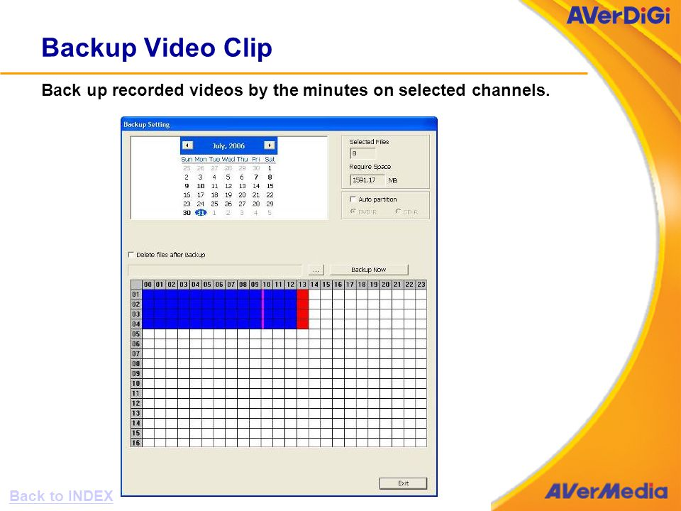 Backup Video Clip Back up recorded videos by the minutes on selected channels. Back to INDEX