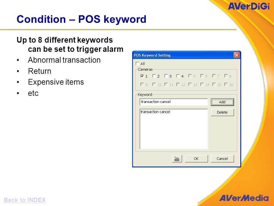 Condition – POS keyword Up to 8 different keywords can be set to trigger alarm Abnormal transaction Return Expensive items etc Back to INDEX