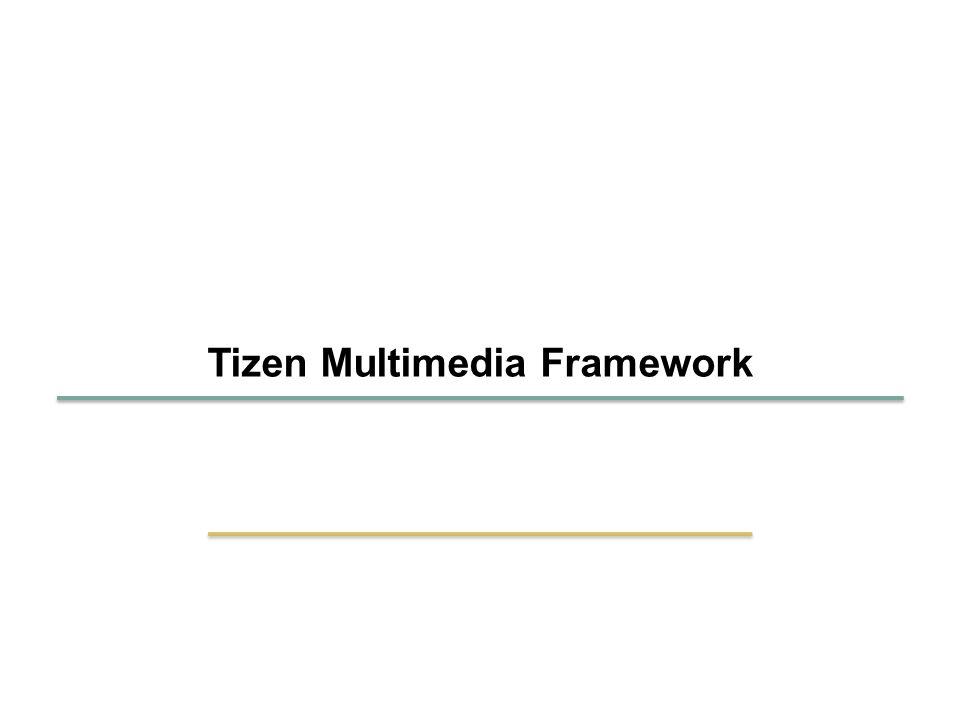 SKKU Embedded Software Lab. 41 1 Tizen Multimedia Framework
