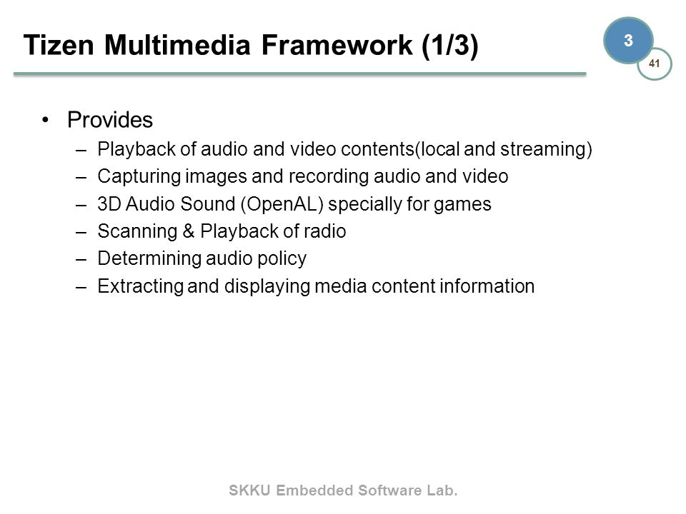 SKKU Embedded Software Lab. 41 3 Provides –Playback of audio and video contents(local and streaming) –Capturing images and recording audio and video –