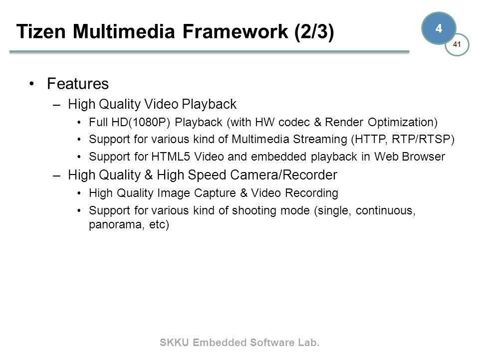 SKKU Embedded Software Lab. 41 4 Features –High Quality Video Playback Full HD(1080P) Playback (with HW codec & Render Optimization) Support for vario