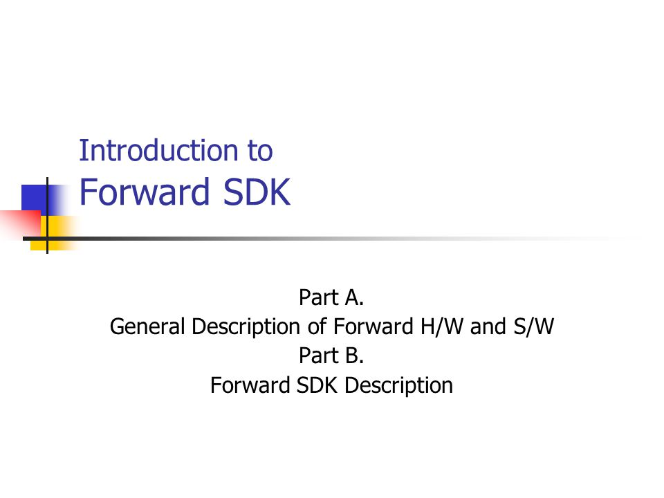Introduction to Forward SDK Part A.General Description of Forward H/W and S/W Part B.