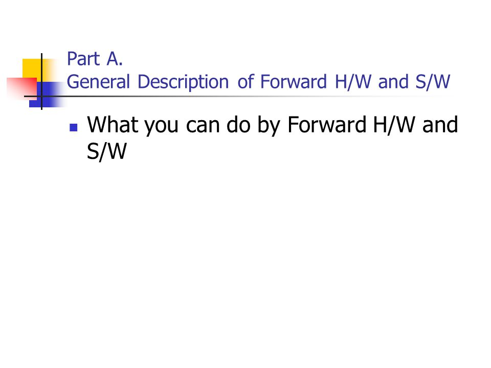 Part A. General Description of Forward H/W and S/W What you can do by Forward H/W and S/W