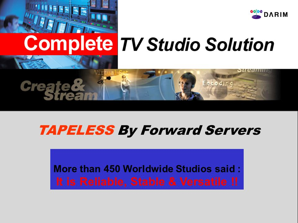 TAPELESS By Forward Servers More than 450 Worldwide Studios said : It is Reliable, Stable & Versatile !!
