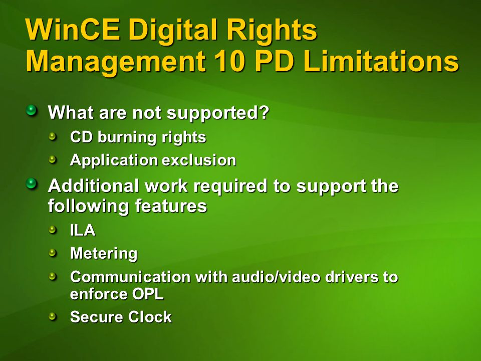 WinCE Digital Rights Management 10 PD Limitations What are not supported.