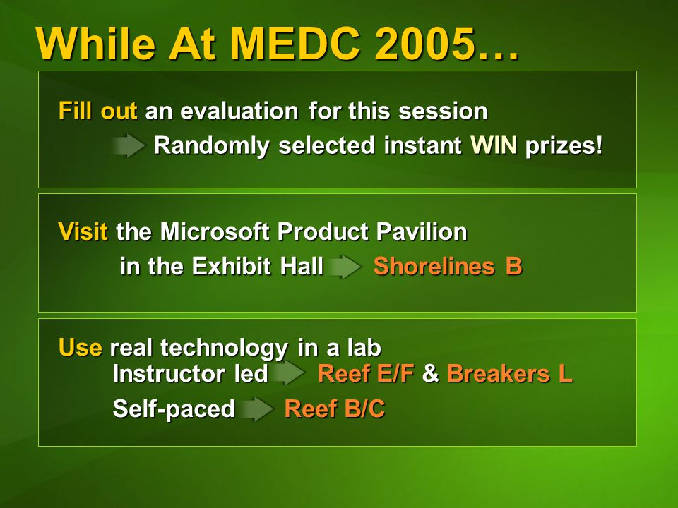 While At MEDC 2005… Fill out an evaluation for this session Randomly selected instant WIN prizes.
