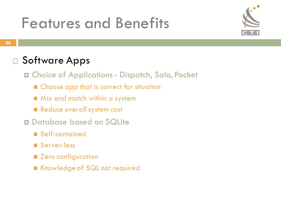 26 Features and Benefits  Software Apps  Choice of Applications - Dispatch, Solo, Pocket Choose app that is correct for situation Mix and match with