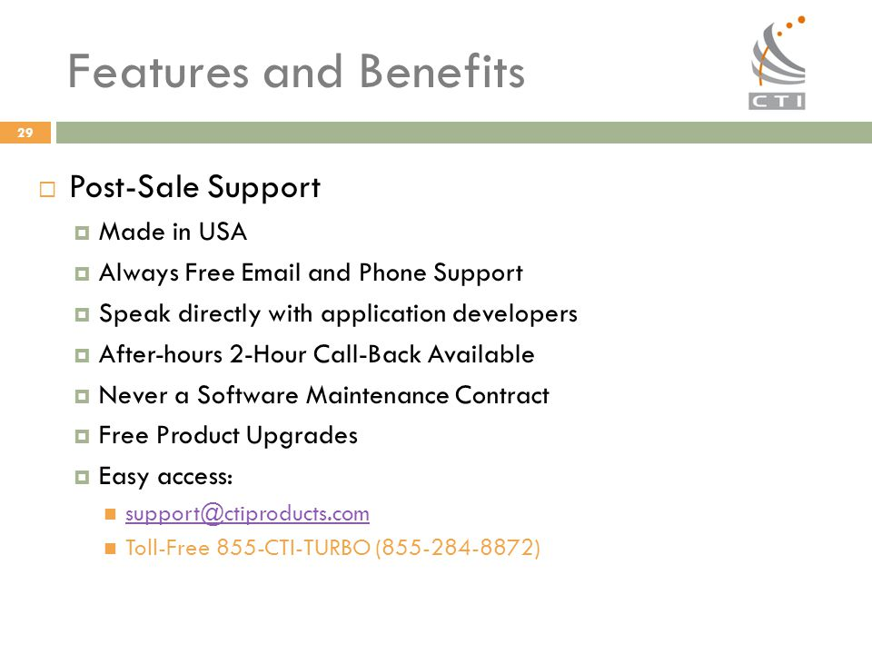 29 Features and Benefits  Post-Sale Support  Made in USA  Always Free Email and Phone Support  Speak directly with application developers  After-