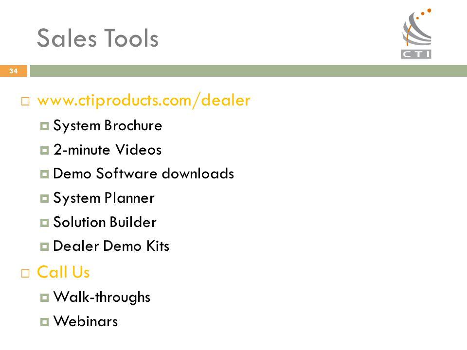 34 Sales Tools  www.ctiproducts.com/dealer  System Brochure  2-minute Videos  Demo Software downloads  System Planner  Solution Builder  Dealer