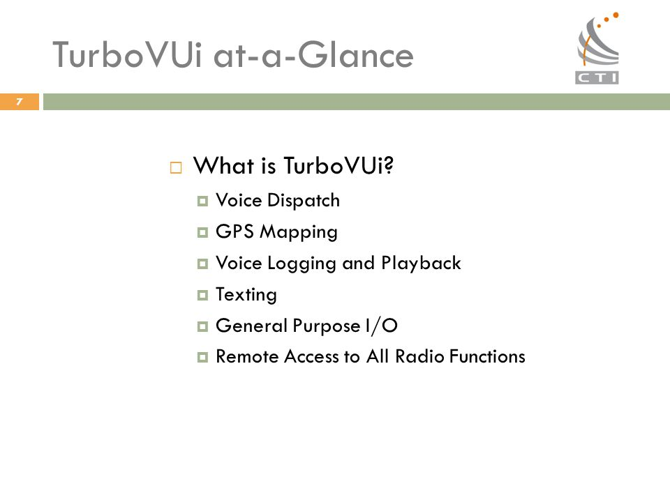 77  What is TurboVUi?  Voice Dispatch  GPS Mapping  Voice Logging and Playback  Texting  General Purpose I/O  Remote Access to All Radio Functi