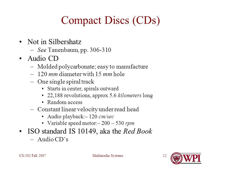Multimedia SystemsCS-502 Fall 200712 Compact Discs (CDs) Not in Silbershatz –See Tanenbaum, pp.