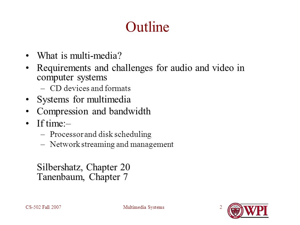 Multimedia SystemsCS-502 Fall 200753 Reading Assignments Silbershatz, §19.1–19.5 –Real-time systems & Real-time scheduling Silbershat, Chapter 20 –Multimedia systems