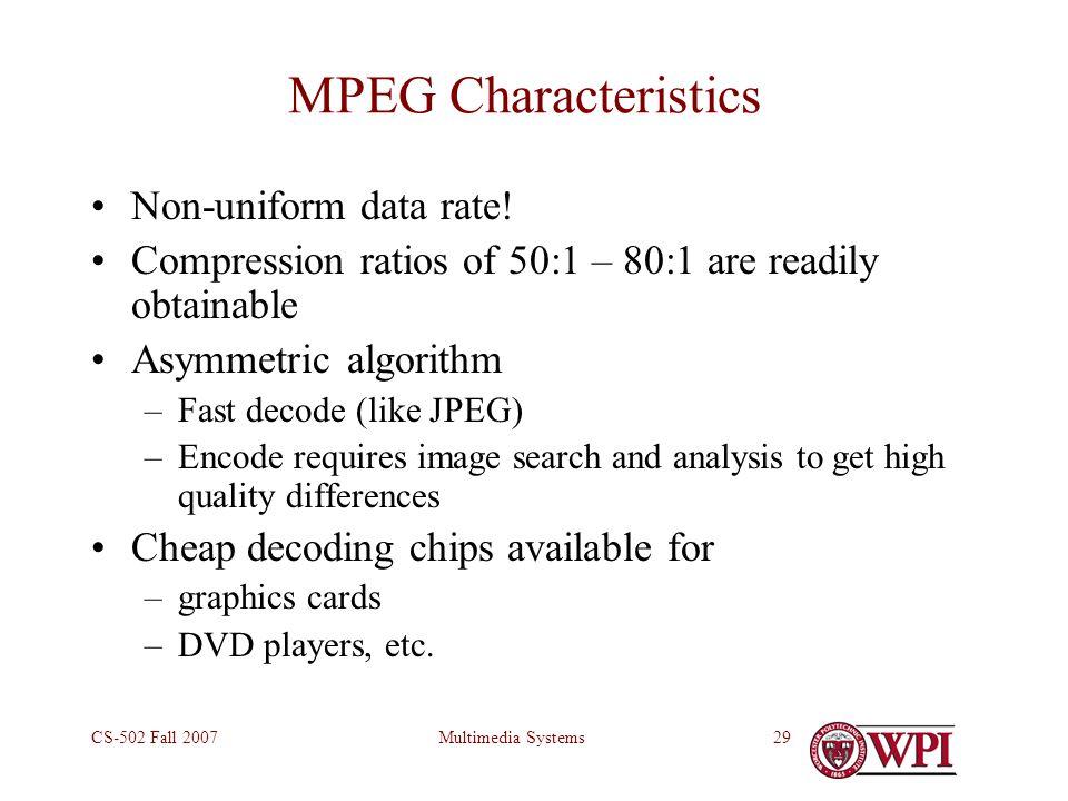 Multimedia SystemsCS-502 Fall 200729 MPEG Characteristics Non-uniform data rate.