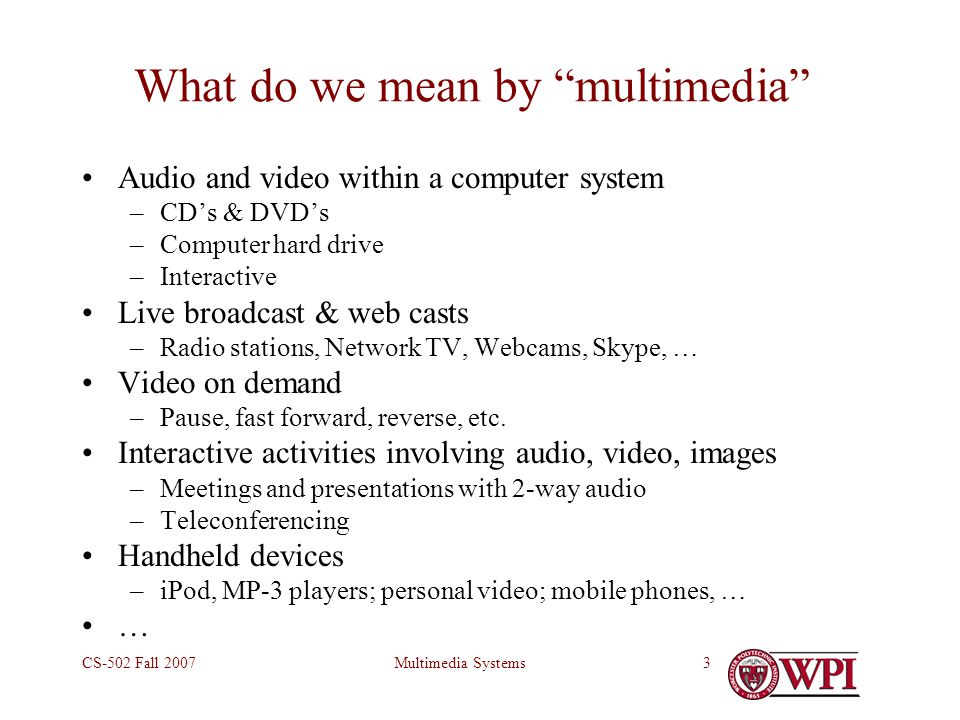 Multimedia SystemsCS-502 Fall 20074 Multimedia Data and Delivery Stored in file system like ordinary data.