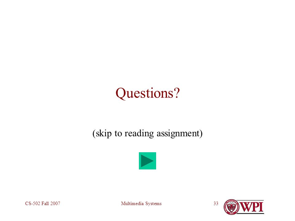 Multimedia SystemsCS-502 Fall 200733 Questions (skip to reading assignment)