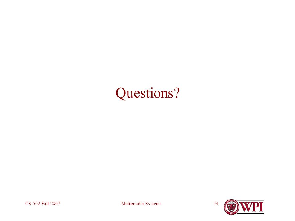Multimedia SystemsCS-502 Fall 200754 Questions