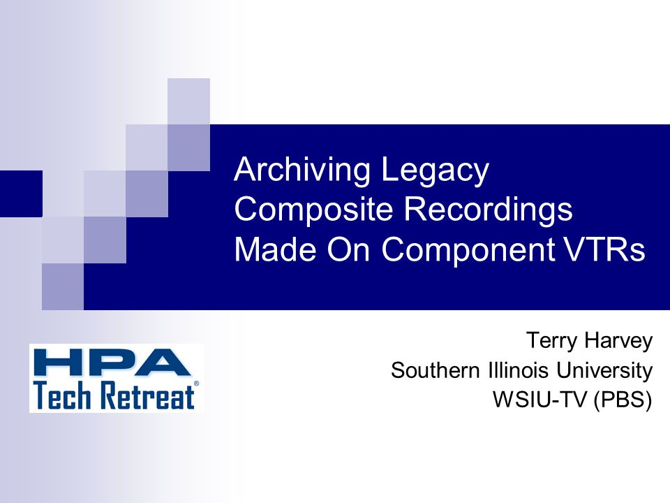 Archiving Legacy Composite Recordings Made On Component VTRs Terry Harvey Southern Illinois University WSIU-TV (PBS)