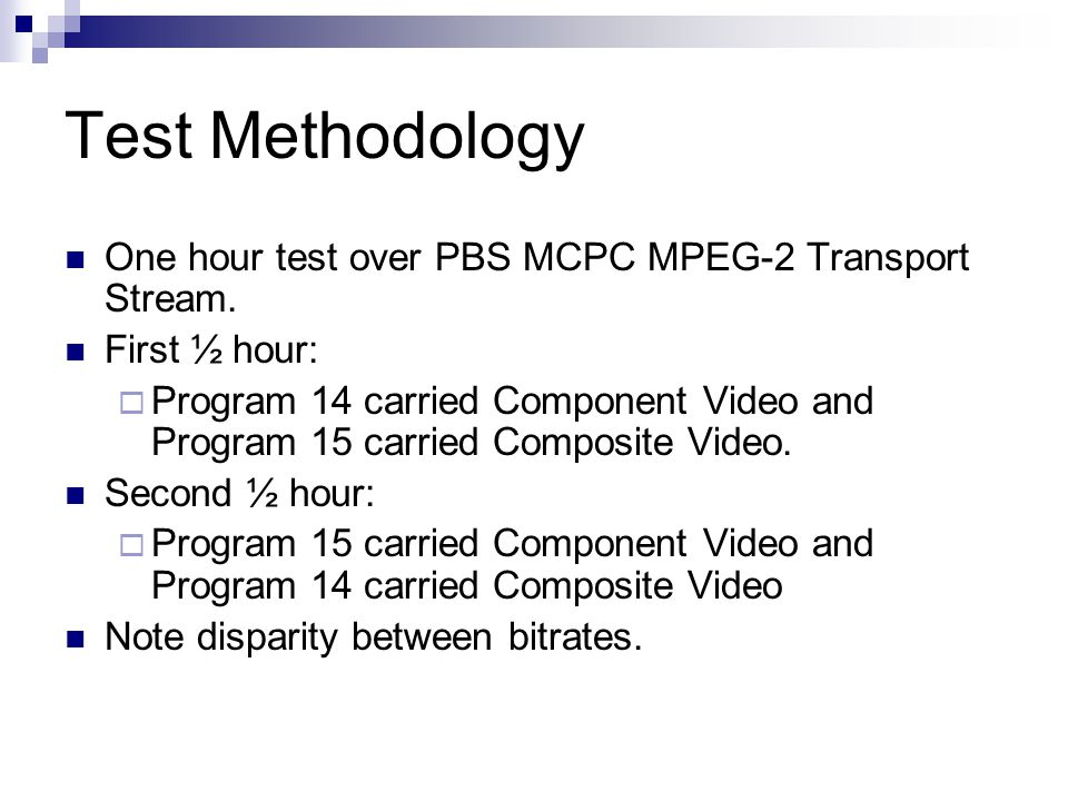 Test Methodology One hour test over PBS MCPC MPEG-2 Transport Stream.