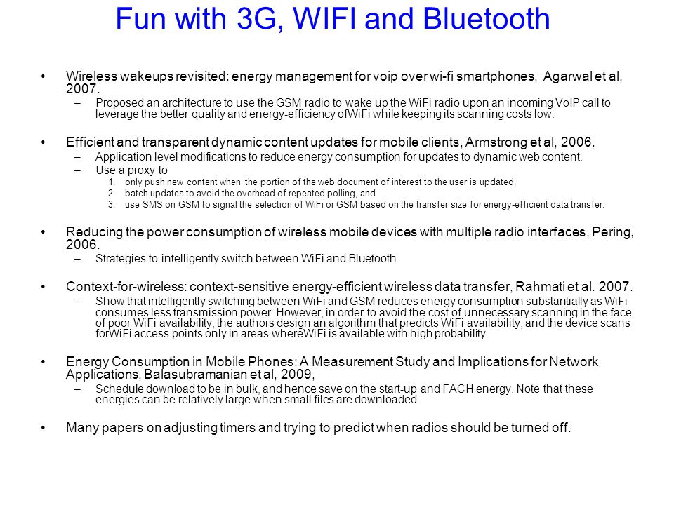 Fun with 3G, WIFI and Bluetooth Wireless wakeups revisited: energy management for voip over wi-fi smartphones, Agarwal et al, 2007.