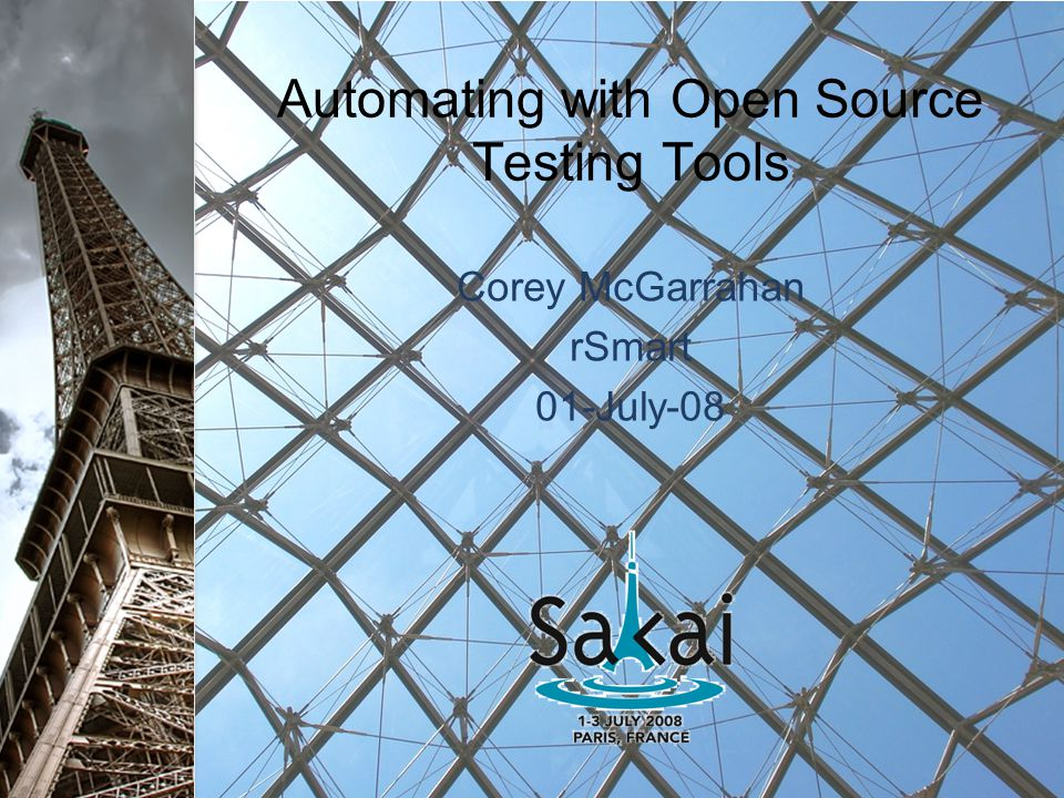 Automating with Open Source Testing Tools Corey McGarrahan rSmart 01-July-08