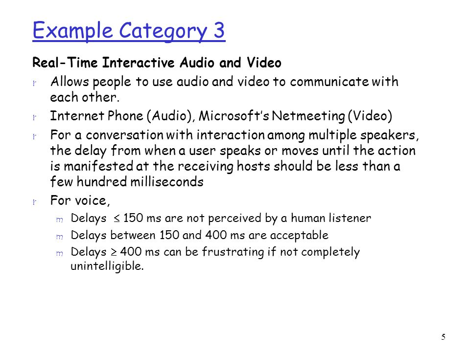 5 Example Category 3 Real-Time Interactive Audio and Video r Allows people to use audio and video to communicate with each other. r Internet Phone (Au