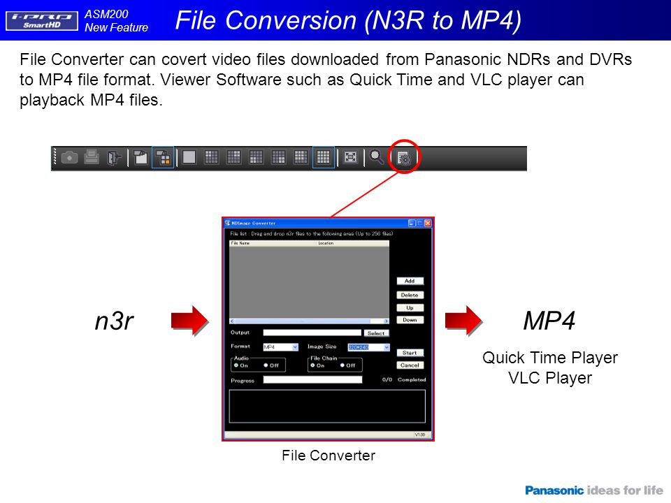 ASM200 New Feature File Conversion (N3R to MP4) File Converter File Converter can covert video files downloaded from Panasonic NDRs and DVRs to MP4 file format.
