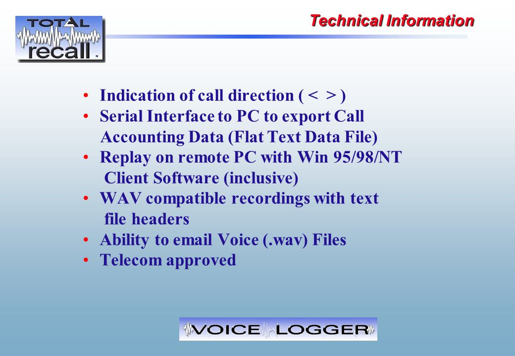 Indication of call direction ( ) Serial Interface to PC to export Call Accounting Data (Flat Text Data File) Replay on remote PC with Win 95/98/NT Cli