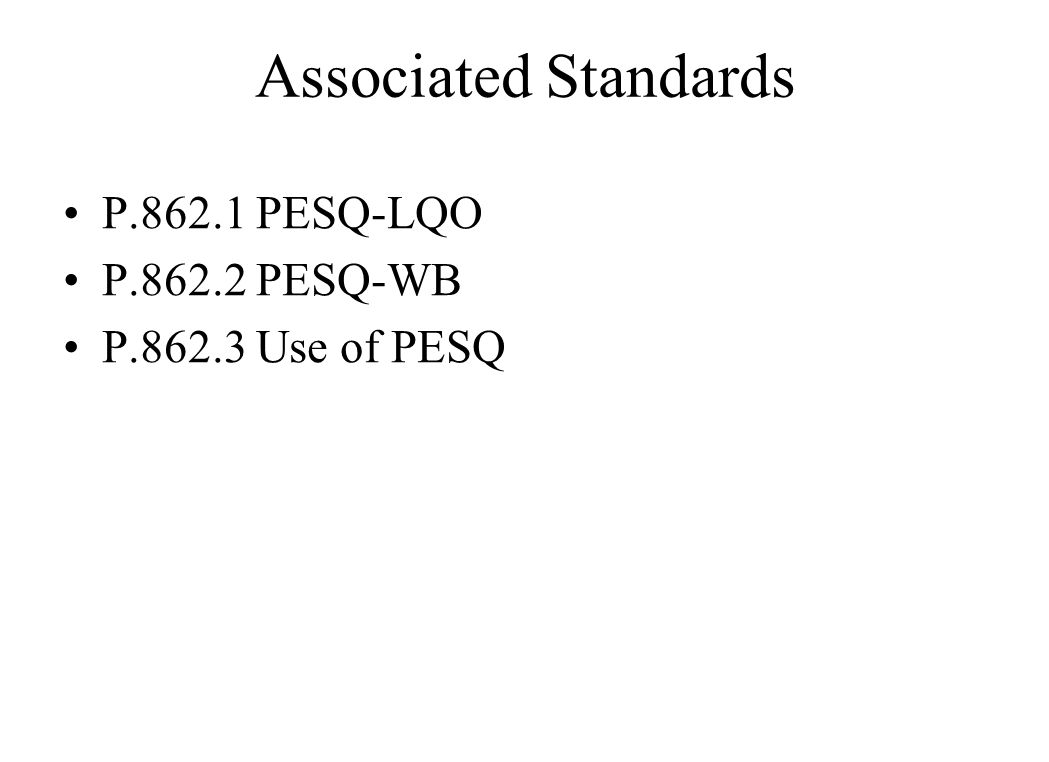 Associated Standards P.862.1 PESQ-LQO P.862.2 PESQ-WB P.862.3 Use of PESQ