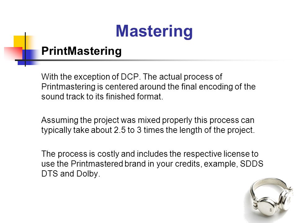Mastering PrintMastering With the exception of DCP. The actual process of Printmastering is centered around the final encoding of the sound track to i