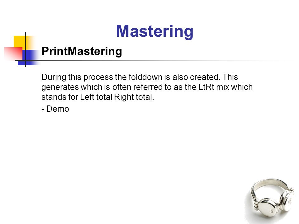 Mastering PrintMastering During this process the folddown is also created. This generates which is often referred to as the LtRt mix which stands for