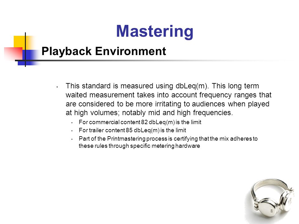 Mastering Playback Environment This standard is measured using dbLeq(m). This long term waited measurement takes into account frequency ranges that ar