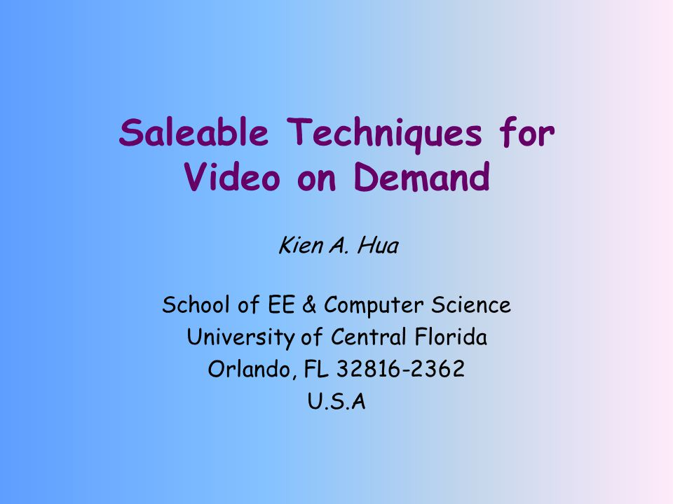 Saleable Techniques for Video on Demand Kien A. Hua School of EE & Computer Science University of Central Florida Orlando, FL 32816-2362 U.S.A