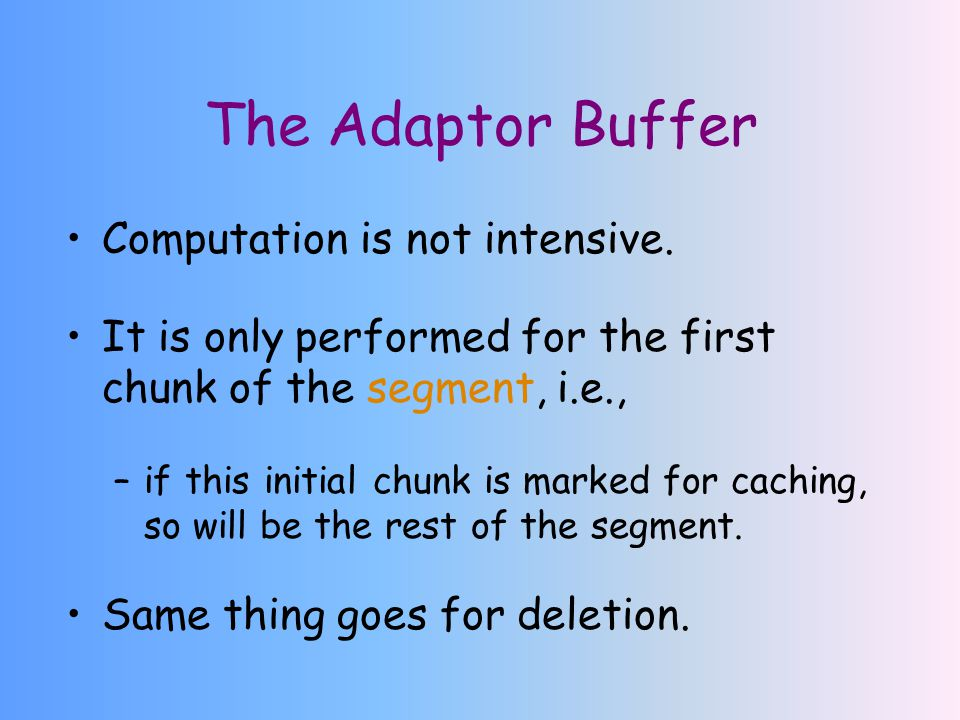 The Adaptor Buffer Computation is not intensive. It is only performed for the first chunk of the segment, i.e., –if this initial chunk is marked for c