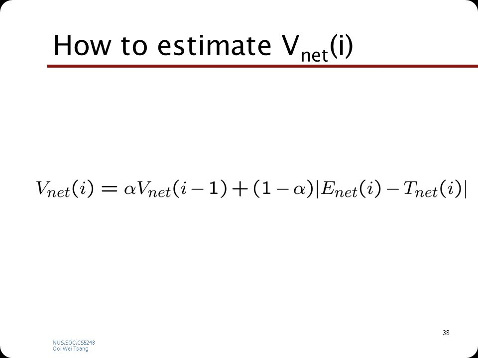 NUS.SOC.CS5248 Ooi Wei Tsang 38 How to estimate V net (i)