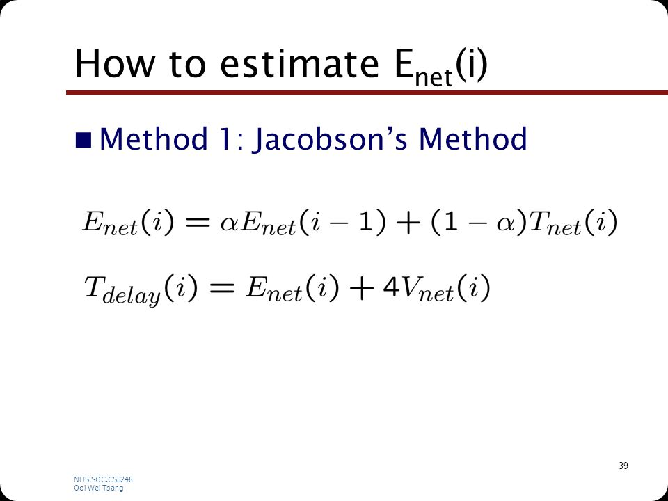 NUS.SOC.CS5248 Ooi Wei Tsang 39 How to estimate E net (i) Method 1: Jacobson's Method