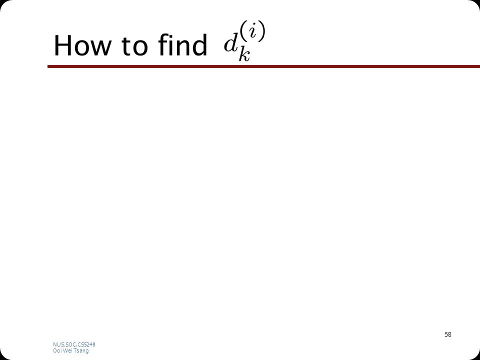 NUS.SOC.CS5248 Ooi Wei Tsang 58 How to find