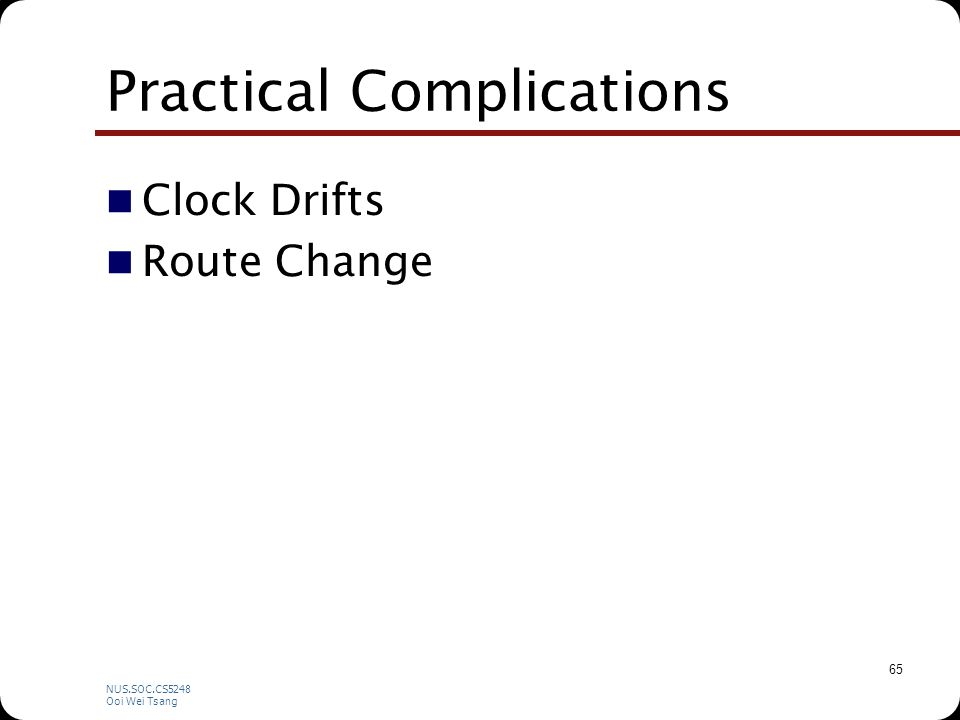 NUS.SOC.CS5248 Ooi Wei Tsang 65 Practical Complications Clock Drifts Route Change